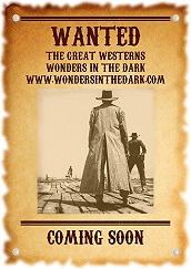 The Great Westerns - Comingt Soon to Wondwers in the Dark